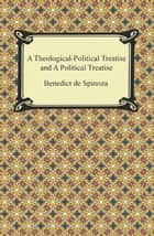 A Theologico-Political Treatise and A Political Treatise ebook by Benedict de Spinoza