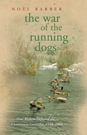The War of the Running Dogs - Malaya 1948-1960 ebook by Noel Barber