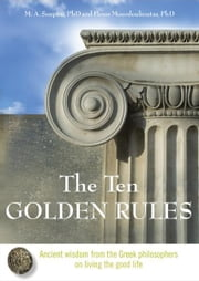 The Ten Golden Rules: Ancient Wisdom from the Greek Philosophers on Living the Good Life ebook by Soupios, M. A.