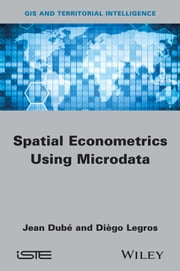 Spatial Econometrics using Microdata ebook by Diègo Legros,Jean Dubé