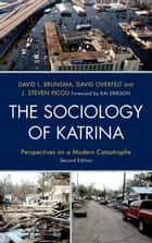 The Sociology of Katrina - Perspectives on a Modern Catastrophe ebook by David L. Brunsma, David Overfelt, Steven J. Picou,...