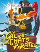 Le Galion des chats pirates ebook by Geronimo Stilton, Titi Plumederat