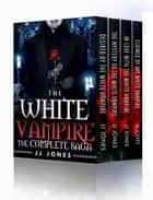 The White Vampire - Complete Saga ebook by JJ Jones