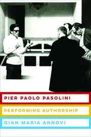Pier Paolo Pasolini - Performing Authorship ebook by Gian Maria Annovi
