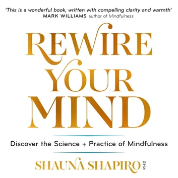 Rewire Your Mind - Discover the science and practice of mindfulness audiobook by Dr Shauna Shapiro