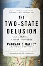 The Two-State Delusion - Israel and Palestine--A Tale of Two Narratives ebook by Padraig O'Malley
