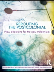 Rerouting the Postcolonial - New Directions for the New Millennium ebook by Janet Wilson,Cristina Sandru,Sarah Lawson Welsh