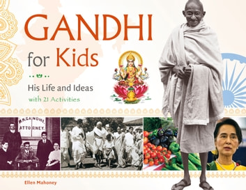 Gandhi for Kids - His Life and Ideas, with 21 Activities ebook by Ellen Mahoney,Ellen Mahoney