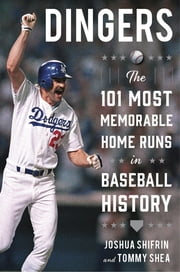 Dingers - The 101 Most Memorable Home Runs in Baseball History ebook by Joshua Shifrin,Tommy Shea