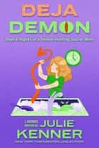 Deja Demon - Days and Nights of a Demon-Hunting Soccer Mom ebook by Julie Kenner, J. Kenner