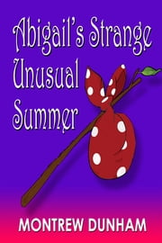 Abigail's Strange and Unusual Summer ebook by Montrew Dunham