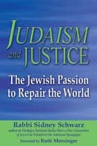 Judaism and Justice: The Jewish Passion to Repair the World ebook by Rabbi Sidney Schwarz