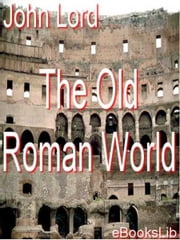 The Old Roman World ebook by John Lord