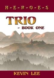 Trio - Book One - H-E-R-O-E-S ebook by Kevin Lee