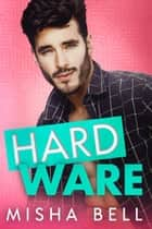 Hard Ware - A Feel-Good Romantic Comedy ebook by Misha Bell, Dima Zales, Anna Zaires