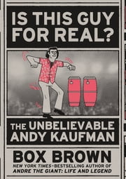 "Is This Guy For Real? - The Unbelievable Andy Kaufman ebook by Brian ""Box"" Brown"