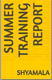 Summer Training Report ebook by Shyamala Nemana