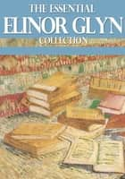 The Essential Elinor Glyn Collection ebook by Elinor Glyn