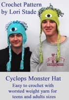 Cyclops Monster Hat for Teens Crochet Pattern eBook by Lori Stade