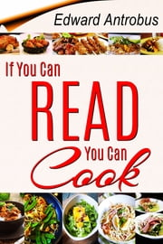 If You Can Read, You Can Cook ebook by Edward Antrobus