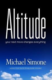 Altitude - Your Next Move Changes Everything ebook by Michael Simone