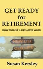 Get Ready for Retirement - Retirement Books, #1 ebook by Susan Kersley