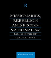 Missionaries, Rebellion and Proto-Nationalism - James Long of Bengal ebook by Geoffrey A. Oddie