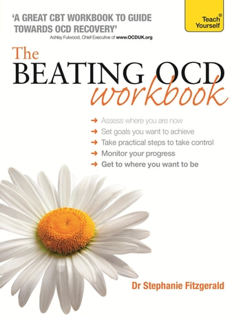 The Beating OCD Workbook: Teach Yourself eBook by Stephanie Fitzgerald