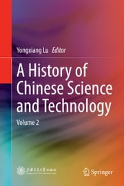 A History of Chinese Science and Technology - Volume 2 ebook by Yongxiang Lu
