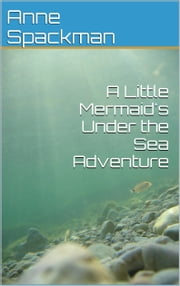A Little Mermaid's Under the Sea Adventure ebook by Anne Spackman