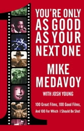 You're Only as Good as Your Next One - 100 Great Films, 100 Good Films, and 100 for Which I Should Be Shot ebook by Mike Medavoy