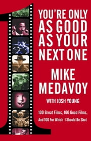 You're Only as Good as Your Next One - 100 Great Films, 100 Good Films, and 100 for Which I Should Be Shot ebook by Mike Medavoy,Josh Young