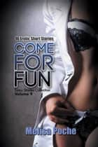 Come For Fun - 16 Erotic Short Stories ebook by Melisa Poche