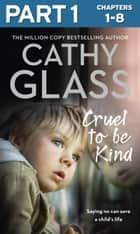 Cruel to Be Kind: Part 1 of 3: Saying no can save a child's life ebook by Cathy Glass