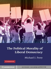 The Political Morality of Liberal Democracy ebook by Michael J. Perry