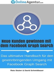Neue Kunden gewinnen mit dem Facebook Graph Search ebook by Kobo.Web.Store.Products.Fields.ContributorFieldViewModel