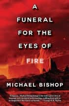 A Funeral for the Eyes of Fire ebook by Michael Bishop