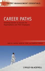 Career Paths - Charting Courses to Success for Organizations and Their Employees ebook by Gary W. Carter,Kevin W. Cook,David W. Dorsey