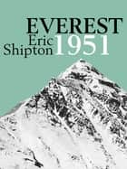 Everest 1951 - The Mount Everest Reconnaissance Expedition 1951 ebook by Eric Shipton