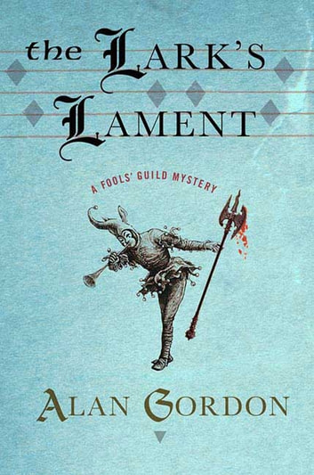 The Lark's Lament - A Fools' Guild Mystery ebook by Alan Gordon
