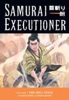 Samurai Executioner Volume 3: The Hell Stick ebook by Kazuo Koike, Goseki Kojima