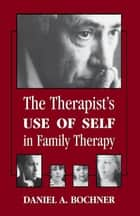 Therapists Use of Self in Family Therapy ebook by Daniel Bochner