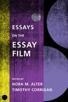 Essays on the Essay Film ebook by Nora M. Alter, Timothy Corrigan