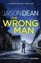The Wrong Man (James Bishop 1) ebook by Jason Dean