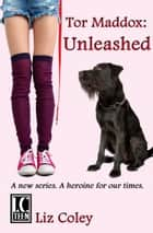 Tor Maddox: Unleashed ebook by Liz Coley