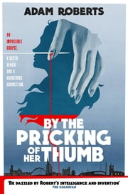By the Pricking of Her Thumb ebook by Adam Roberts