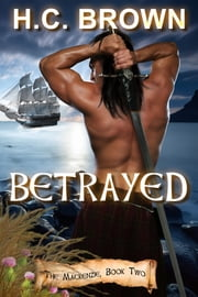 Betrayed - The Mackenzie Trilogy, Book Two ebook by H.C. Brown