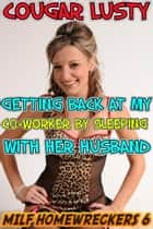 Getting back at my co-worker by sleeping with her husband ebook by Cougar Lusty