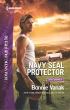 Navy SEAL Protector - A Military Romantic Suspense Novel ebook by Bonnie Vanak