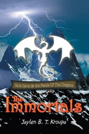 The Immortals - Rick Ferno and The Battle of the Dragons ebook by Jaylen B. T. Kroupa